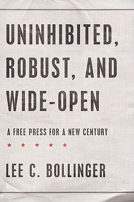 Uninhibited, Robust, and Wide-Open By Bollinger, Lee C.
